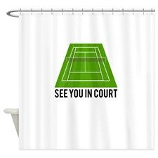 See You In Court! Tennis Shower Curtain for