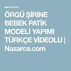 ÖRGÜ ŞİRİNE BEBEK PATİK MODELİ YAPIMI TÜRKÇE VİDEOLU | Nazarca.com