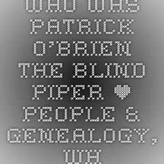Who was Patrick O'Brien - The Blind Piper • People & Genealogy, Who was?