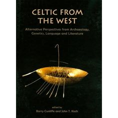 Celtic from the West: Alternative Perspectives from Archaeology, Genetics, Language and Literature (Celtic Studies Publications) [Hardcover] Barry Cunliffe (Editor), John T Koch (Editor)
