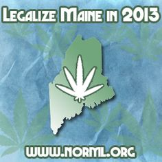 Maine: Let the People Decide on Marijuana Legalization! | Residents of Maine may get the opportunity to vote on ending their state's marijuana prohibition this fall, if lawmakers approve of an amended version of LD 1229: An Act to Tax and Regulate Marijuana in the coming weeks.