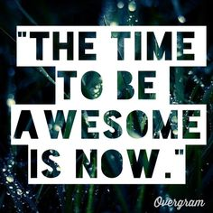 The time to be awesome is now - kid president