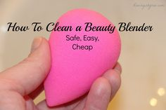 How To Clean a Beauty Blender..love love love these blenders. But don't wanna pay all the money for the fancy cleanser! Yay for cheapness! :)