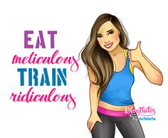 """""""Eat Meticulous, Train Ridiculous"""" ~ Blogilates by ARThlete"""