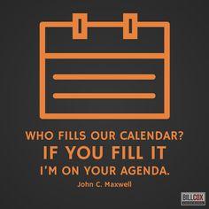 Who fills our calendar? John C Maxwell