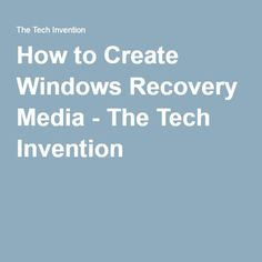 How to Create Windows Recovery Media - The Tech Invention