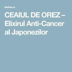 CEAIUL DE OREZ – Elixirul Anti-Cancer al Japonezilor Medicine, Medical