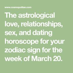 The astrological love, relationships, sex, and dating horoscope for your zodiac sign for the week of March Connection With Someone, Leo Sign, Love Horoscope, Relationship Building, Instagram Handle, Someone New, Sex And Love, Energy Level, Text You
