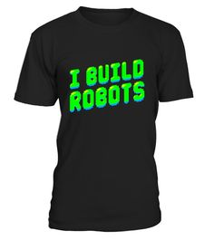 """# I Build Robots T-Shirt 