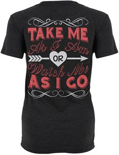 Take Me As I Am Or Watch Me As I GoRidiculously soft unisex shirtsMade in the of profits donated to support our Troops Funny Shirts For Men, T Shirts With Sayings, Teen Fashion Outfits, Hot Outfits, Redneck Clothes, Kinds Of Clothes, Hot Clothes, Country Style Outfits, Cute N Country