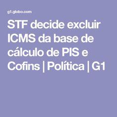 STF decide excluir ICMS da base de cálculo de PIS e Cofins   Política   G1