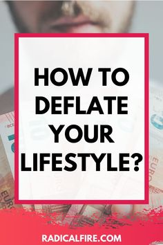 """What is lifestyle deflation? Is it possible to do it? Can you actually decrease your spending relative to your income? Yes, you can! In fact, lifestyle inflation is easy to do and because of it we sometimes don't even realize that we are doing it. We start to make more money each year, and we naturally start to spend more. We """"upgrade"""" things like our cars, eating out, and our homes. Find out here how to deflate your lifestyle! #boostyourfinances #lifestyledeflation Self Development, Personal Development, What Is Lifestyle, Meaningful Life, How To Gain Confidence, Achieve Your Goals, Make More Money, Best Self, Self Improvement"""