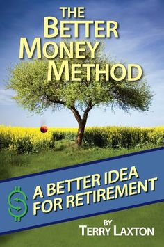 The Better Money Method: A Better Idea for Retirement by Terry Laxton. $7.30. Publisher: Providence Financial Group (February 29, 2012). 190 pages