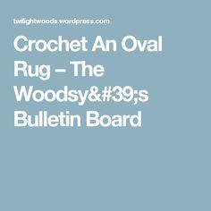 Crochet An Oval Rug – The Woodsy's Bulletin Board