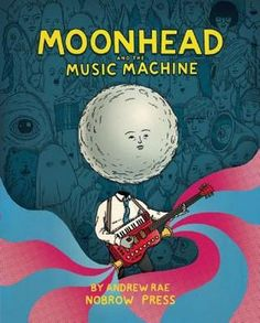 cover love: graphic novel edition | Moonhead and the Music Machine by Andrew Rae