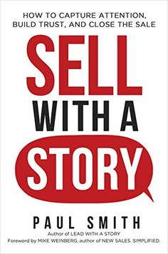 Facts tell, but stories sell. Author and storytelling expert Paul Smith reveals how you can sell with story. Free preview chapter.