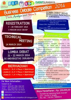 "Business Debate Competition 2014 Lomba Debat Bisnis Berbahasa Indoensia SeSurabaya ' Think, Analyze and Show IT"" - Registration : 7 – 28 Februari 2014 (3 Person Each Group) - Technical Meeting : 14 Maret 2014 - Lomba Debat : 21 – 22 Maret 2014 (Di Universitas Surabya / UBAYA)  http://eventsurabaya.net/business-debate-competition-2014/"