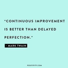 continuous improvement is better than delayed perfection quote by mark twain Improve Yourself Quotes, Better Yourself Quotes, Believe In Yourself Quotes, Improve Quotes, Inspirational Quotes Background, Quote Backgrounds, Motivational Quotes For Working Out, Inspirational Quotes For Work, Habit Quotes