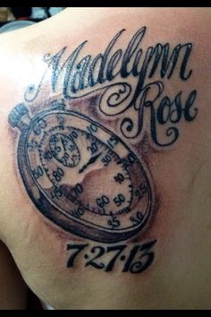 I got this tattoo three weeks ago. I absolutely love it!!!! It has my daughters name above it & her birthdate below. The stopwatch is stopped on 3 minutes & 15 seconds because when my daughter was born she wasn't breathing because the cord was wrapped & tied around her neck & it took them that long to get her to breathe.