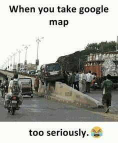 When you take google map too seriously – Gag Bee