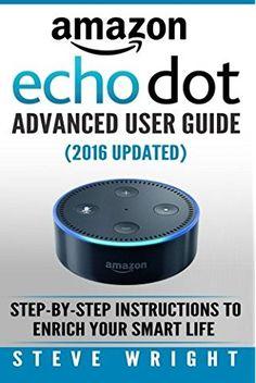 Alexa Dot, Alexa Echo, Amazon Dot, Amazon Kindle, Amazon Echo Tips, Amazon Alexa Skills, User Guide, Home Automation, Step By Step Instructions