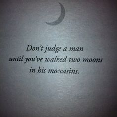 """Essentially the Notive American version of the famous line in """"To Kill a Mockingbird"""". Walk two moons metaphor from the letters Walk Two Moons, Favorite Quotes, Best Quotes, Moon Quotes, General Quotes, Motivational Quotes, Inspirational Quotes, Literature Quotes, Book Study"""