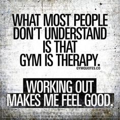 What most people don't understand is that gym is therapy. What most people don't understand is that gym is therapy. Working out makes me feel good. When working out is something that truly makes you FEEL good. When gym is therapy. People Dont Understand, Therapy Quotes, Gym Quote, Gym Time Quotes, Gym Workout Quotes, Exercise Quotes, Workout Diet, Butt Workout, Workout Tanks