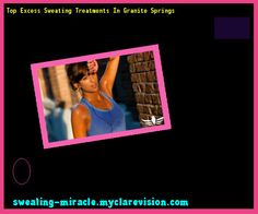 Top Excess Sweating Treatments In Granite Springs 121853 - Your Body to Stop Excessive Sweating In 48 Hours - Guaranteed!