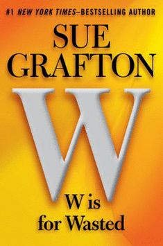 W Is for Wasted by Sue Grafton (Hardcover): Booksamillion.com: Books