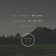 No tengas miedo, porque yo estoy contigo; no te desalientes, porque yo soy tu Dios. Te daré fuerzas y te ayudaré; te sostendré con mi mano derecha victoriosa. Isaías 41:10