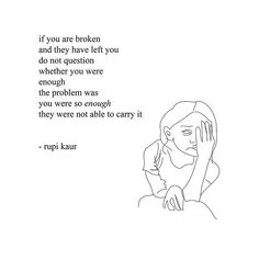 YES, NAILED IT! You are always the enough. Stop chasing people who think otherwise Rupi kaur