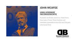 John McAfee: Mito da Segurança da Informação   Quando falamos em segurança de computadores e sof...