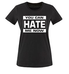 Comedy Shirts - YOU CAN HATE ME NOW - mujer T-Shirt camiseta - negro / blanco tamaño XS #camiseta #realidadaumentada #ideas #regalo