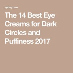 The 14 Best Eye Creams for Dark Circles and Puffiness 2017