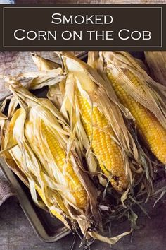 Smoked corn on the cob is an easy way to prepare this cookout side dish. Grilled Fruit, Grilled Vegetables, Smoking Vegetables, Grilled Corn On Cob, Pellet Grill Recipes, Grilling Recipes, Meat Recipes, Oven Recipes, Yummy Recipes