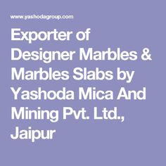 Exporter of Designer Marbles & Marbles Slabs by Yashoda Mica And Mining Pvt. Ltd., Jaipur