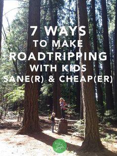 7 ways to make roadtripping wiht kids sane(r) and cheap(er)