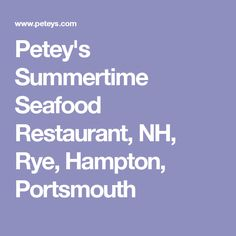 Petey's Summertime Seafood Restaurant, NH, Rye, Hampton, Portsmouth