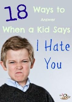 "18 Ways to Answer when a kid says I Hate You .. Love the ""ok, I'm finding you new mom then"" LOL!"