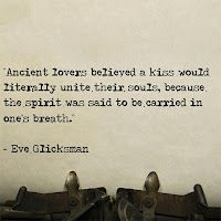 Ancient lovers believed a kiss would literally untie their souls. -Eve Glicksman