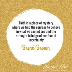 Faith is a place of mystery where we find the courage to believe in what we cannot see and the strength to let go of our fear of uncertainty ~ Brené Brown Faith Quotes, Life Quotes, Inspiring Quotes About Life, Inspirational Quotes, What Is Fear, Brene Brown Quotes, Fear Of The Dark, Depression Help, Soul Searching