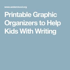 Printable Graphic Organizers to Help Kids With Writing