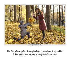 www.piękne-rzeczy.pl   Zachęcaj i wspieraj swoje dzieci, ponieważ są takie, jakie wierzysz, że są! - Lady Bird Johnson