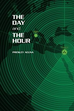 The Day and The Hour by Presley Acuna Thriller Novels, Literary Fiction, End Of Days, Vatican, Jerusalem, Apocalypse, Jesus Christ, My Books, Bible