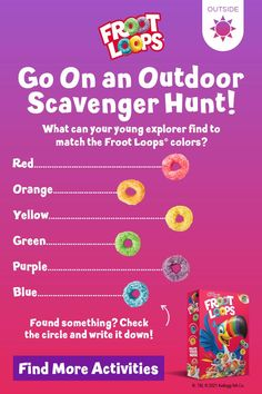 A Froot Loops scavenger hunt is the perfect outdoor activity for kids this summer and fall. Looking for a fun family activity when the weather is nice? Follow your nose and buy a box of Froot Loops cereal. Then, have your child/children match the Froot Loops colors to colorful things around them. Click to enjoy more activities within the Froot Loops World! Strawberry Birthday Cake, Birthday Cake Flavors, Outdoor Activities For Kids, Family Activities, Outdoor Scavenger Hunts, Froot Loops, Good Source Of Fiber, Get Gift Cards, Breakfast Cereal