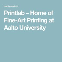 Printlab – Home of Fine-Art Printing at Aalto University
