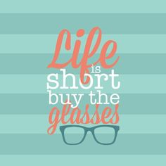 That perfect pair of glasses you've had your eye on. .. treat yourself. .. you deserve it