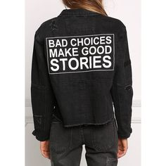 Black Bad Choices Make Good Stories Denim Jacket (210 RON) ❤ liked on Polyvore featuring outerwear, jackets, button up jacket, denim jacket, jean jacket, collar jacket and rock jacket