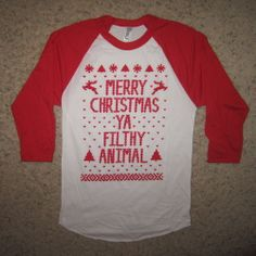 3 4 Sleeve Raglan Womens Ugly Sweater Merry Christmas Ya Filthy Animal T Shirt | eBay--Shit yes! Christmas dinner shirt!