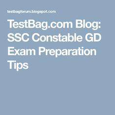 TestBag.com Blog: SSC Constable GD Exam Preparation Tips Online Mock Test, Online Test Series, Online Tests, Exam Preparation Tips, Gd, Blog, Blogging